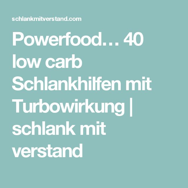 Powerfood… 40 low carb Schlankhilfen mit Turbowirkung | schlank mit verstand