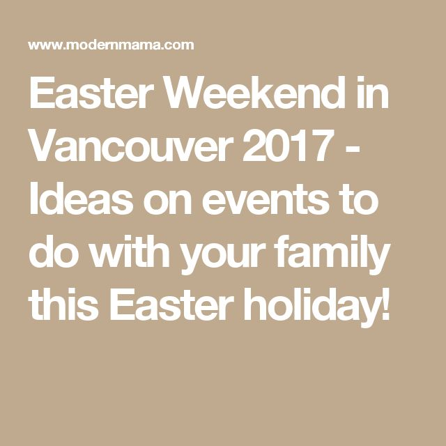 Easter Weekend in Vancouver 2017 - Ideas on events to do with your family this Easter holiday!