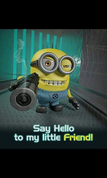 Say hello to my little friend! | Minions! | Pinterest ...