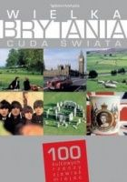 Wielka Brytania. Cuda świata. 100 kultowych rzeczy, zjawisk, miejsc
