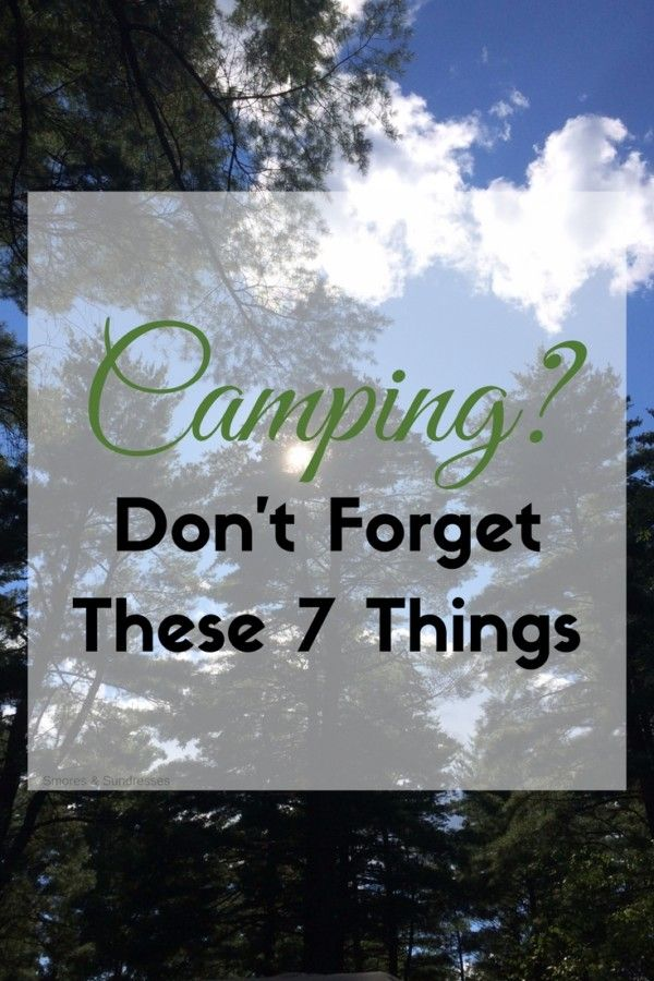Smores & Sundresses - Camping? Don't Forget These 7 Things -  #camping #CampingTips