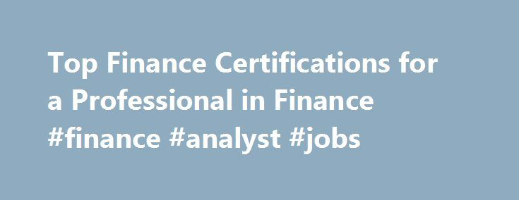 Top Finance Certifications for a Professional in Finance #finance #analyst #jobs http://finance.nef2.com/top-finance-certifications-for-a-professional-in-finance-finance-analyst-jobs/  #finance certifications # Top Finance Certifications for a Professional in Finance Professional Certification in Finance: There are various professional certification courses in India and around the world along with Traditional pro grimes such as MBA, CA. Some of the most prominent and known courses as of now…