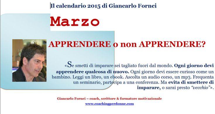Il calendario 2015 creato dal coach motivazionale Giancarlo Fornei. Marzo: Apprendere o non Apprendere