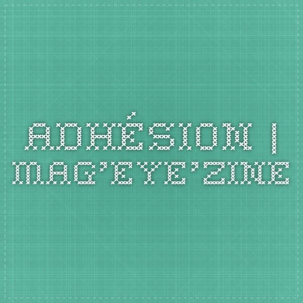 Adhésion   Mag'eye'zine