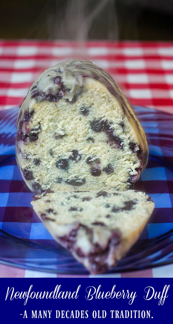 Blueberry Duff is a steamed pudding here in Newfoundland, sometimes served with dinner, sometimes as a dessert with a blueberry, brown sugar or rum sauce.
