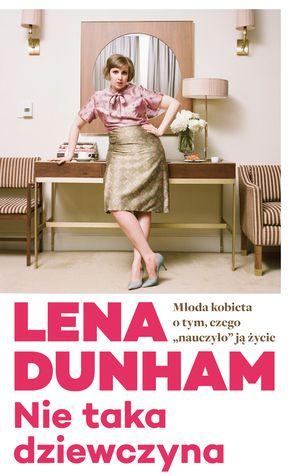 """3. Książka, która została wydana w 2015. """"Nie taka dziewczyna"""" Lena Dunham."""