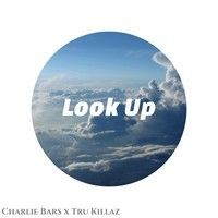 Charlie Bars - Look Up (Prod By. Tru Killaz) [FREE DL] by Tru Killaz! on SoundCloud