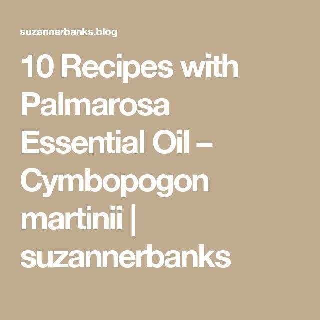10 Recipes with Palmarosa Essential Oil – Cymbopogon martinii | suzannerbanks