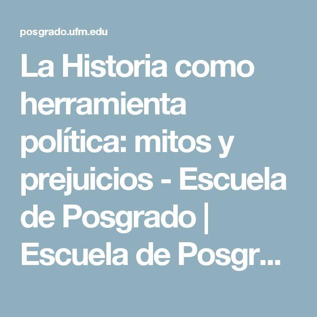 La Historia como herramienta política: mitos y prejuicios - Escuela de Posgrado | Escuela de Posgrado