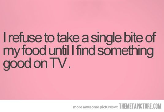 So true: Quotes, Truth, Tv Eating, Now, Giggles