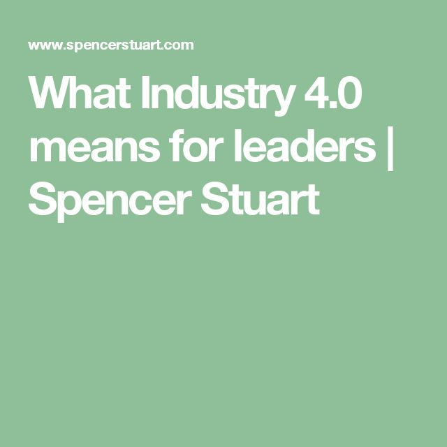 What Industry 4.0 means for leaders | Spencer Stuart