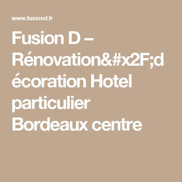 Fusion D   –  Rénovation/décoration Hotel particulier Bordeaux centre