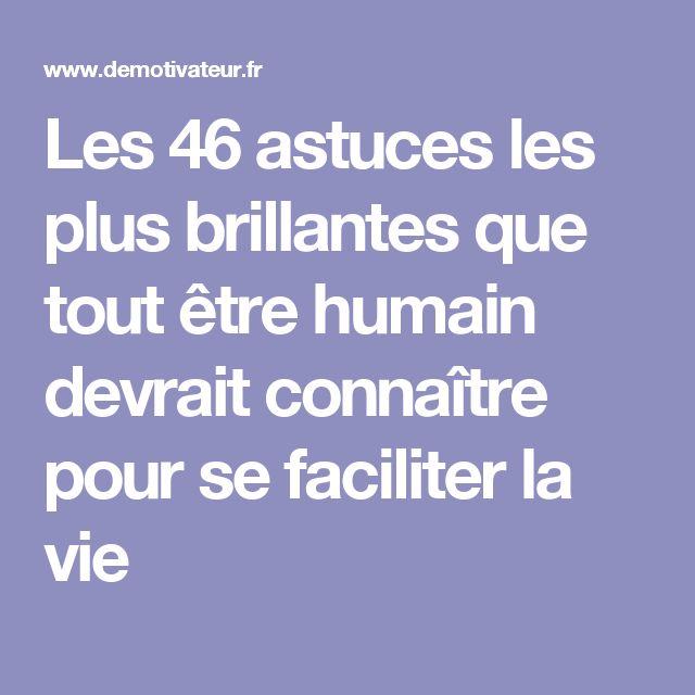 Les 46 astuces les plus brillantes que tout être humain devrait connaître pour se faciliter la vie
