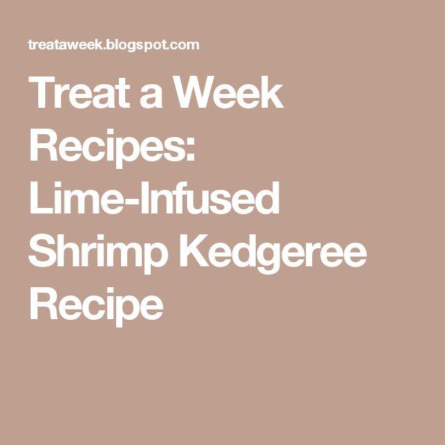 Treat a Week Recipes: Lime-Infused Shrimp Kedgeree Recipe