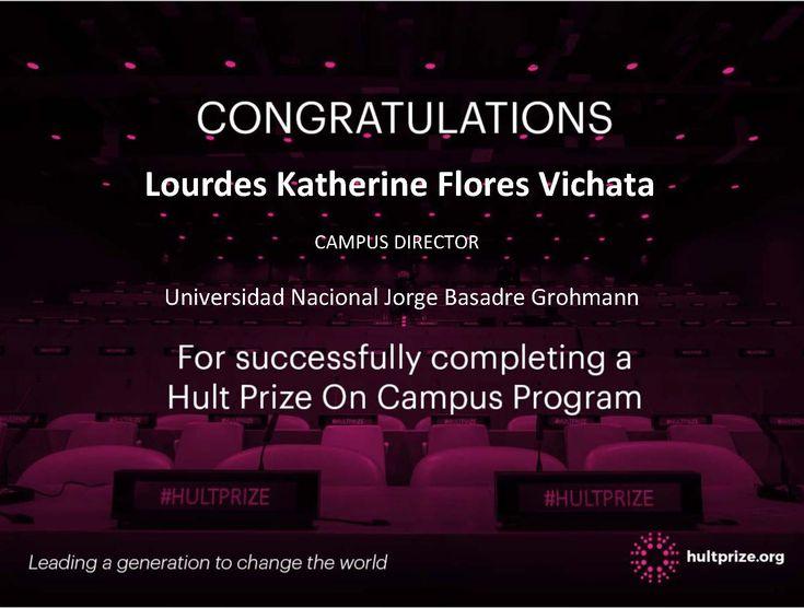 Congratulations!  Lourdes Katherine Flores Vichata Campus Director Universidad Nacional Jorge Basadre Grohamnn  For Successfully completing a Hult Prize On Campus Program  #HultPrize  Hult Prize Perú