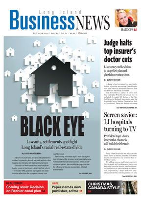 The latest cover of Long Island Business News, featuring stories on ...  Long Island's racial real estate divide http://libn.com/2013/12/13/lis-racial-real-estate-divide/  LI hospitals creating TV shows, channels http://libn.com/2013/12/13/long-island-hospitals-turning-to-tv/  A LI attorney's role in halting UnitedHealthcare's physician cuts http://libn.com/2013/12/13/judge-halts-unitedhealthcares-doctor-cuts/  Read all these, and more, on libn.com and the LIBN for iPad app.