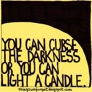 light a candle: Thoughts, Cans Lights, Good Quotes, Trav'Lin Lights, Lights Candles, Wisdom, Living, Thingsweforget Blogspot Com, The Dark