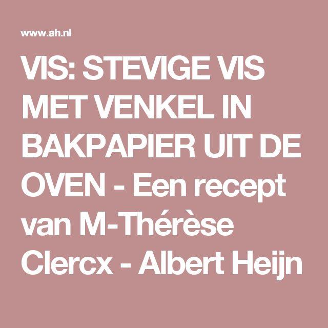 VIS: STEVIGE VIS MET VENKEL IN BAKPAPIER UIT DE OVEN - Een recept van M-Thérèse Clercx - Albert Heijn