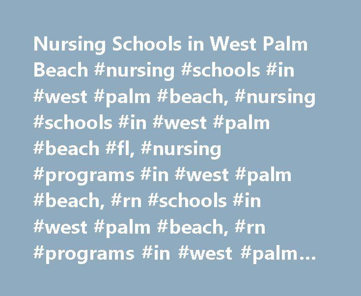 Nursing Schools in West Palm Beach #nursing #schools #in #west #palm #beach, #nursing #schools #in #west #palm #beach #fl, #nursing #programs #in #west #palm #beach, #rn #schools #in #west #palm #beach, #rn #programs #in #west #palm #beach http://pittsburgh.remmont.com/nursing-schools-in-west-palm-beach-nursing-schools-in-west-palm-beach-nursing-schools-in-west-palm-beach-fl-nursing-programs-in-west-palm-beach-rn-schools-in-west-palm-beac/  # Nursing Programs in West Palm Beach If you live…