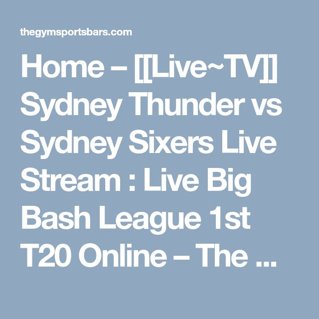Home – [[Live~TV]] Sydney Thunder vs Sydney Sixers Live Stream : Live Big Bash League 1st T20 Online – The Gym Sports Bar
