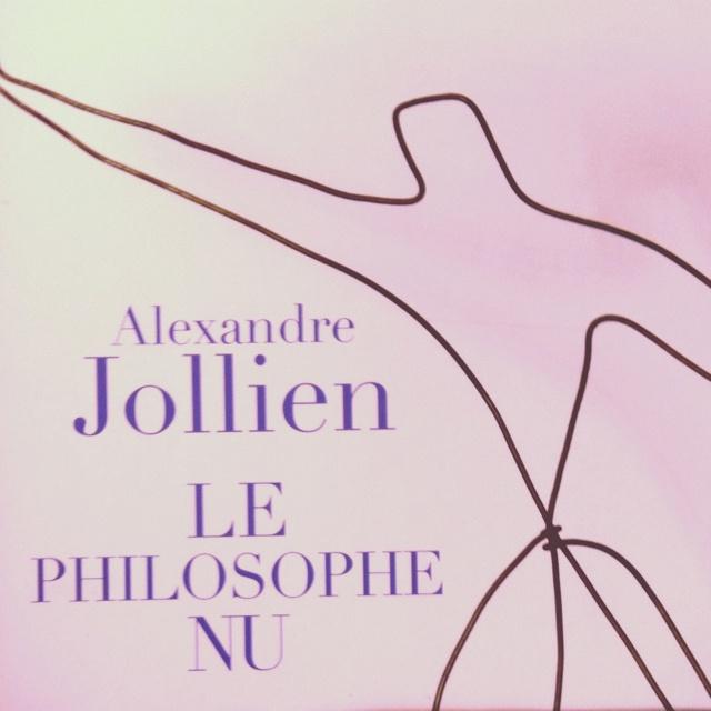 Le philosophe Nu - Alexandre Jolien Un livre sur la passion ou plutôt les chemins incontrôlables dans lesquels elle vous emmène !