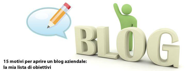 15 motivi per aprire un blog aziendale: la mia lista di obiettivi