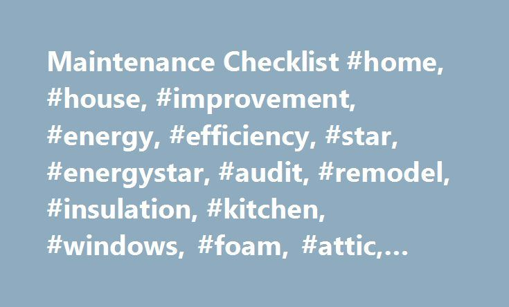Maintenance Checklist #home, #house, #improvement, #energy, #efficiency, #star, #energystar, #audit, #remodel, #insulation, #kitchen, #windows, #foam, #attic, #sealing, #basement http://nigeria.nef2.com/maintenance-checklist-home-house-improvement-energy-efficiency-star-energystar-audit-remodel-insulation-kitchen-windows-foam-attic-sealing-basement/  # Maintenance Checklist Maintain your equipment to prevent future problems and unwanted costs. Keep your cooling and heating system at peak…