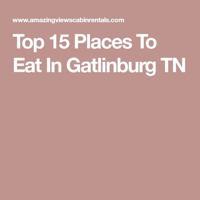 Top 15 Places To Eat In Gatlinburg TN