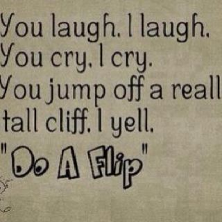 Oh I would jump. & my friends would be yelling for me to do the flip...