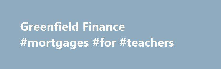 Greenfield Finance #mortgages #for #teachers http://mortgage.remmont.com/greenfield-finance-mortgages-for-teachers/  #commercial mortgage brokers # Welcome to Greenfield Finance Greenfield Finance offers impartial UK Commercial lending advice. With no hidden fees or commissions, and as a licensed broker with over 50 combined years experience we can present a whole of market choice that you need at this current economic time. We can help you find the right commercial mortgage Call us free now…