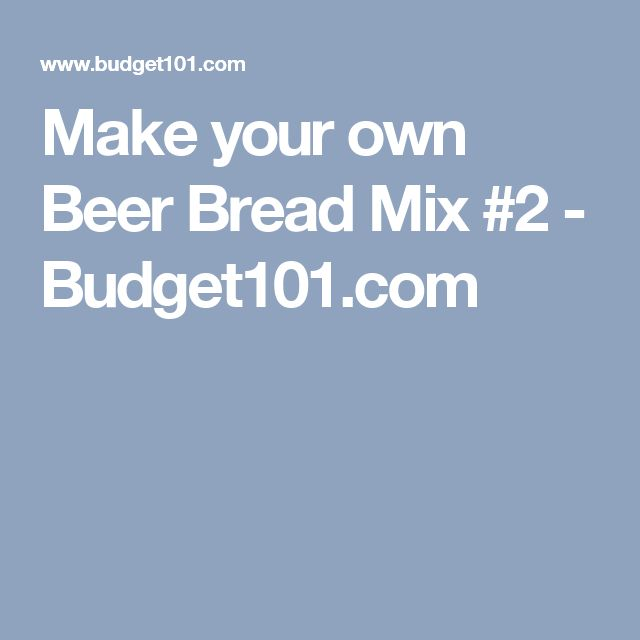 Make Your Own Beer Bread Mix 2
