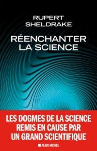 Réenchanter la science Rupert Sheldrake Pour retrouver le sens commun lisez les ouvrages de ce scientifique britannique ..