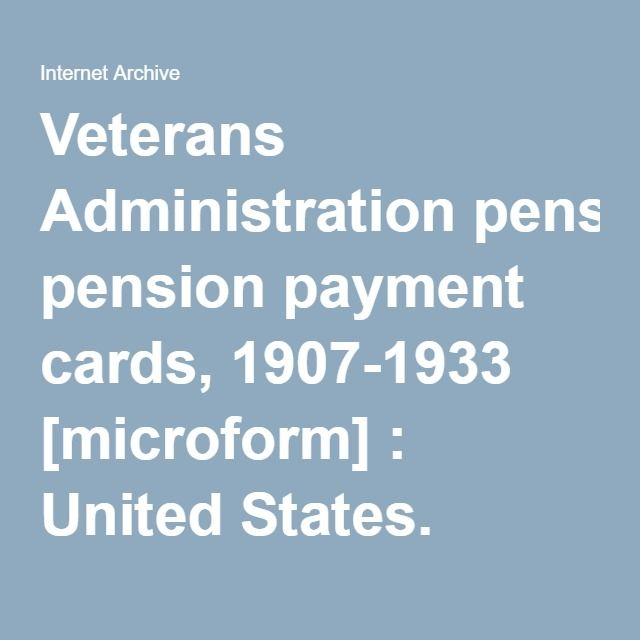 Veterans Administration pension payment cards, 1907-1933 [microform] : United States. Veterans Administration : Free Download & Streaming : Internet Archive