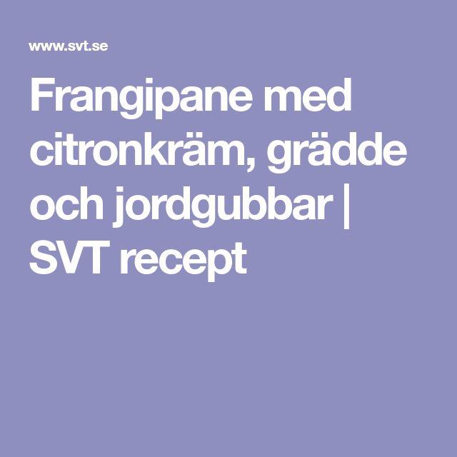 Frangipane med citronkräm, grädde och jordgubbar | SVT recept