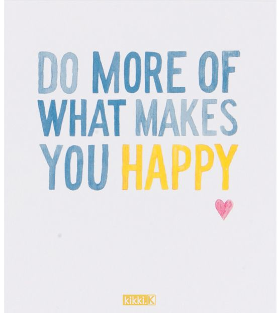 Do More Of What Makes You Happy.  FOR MYSELF