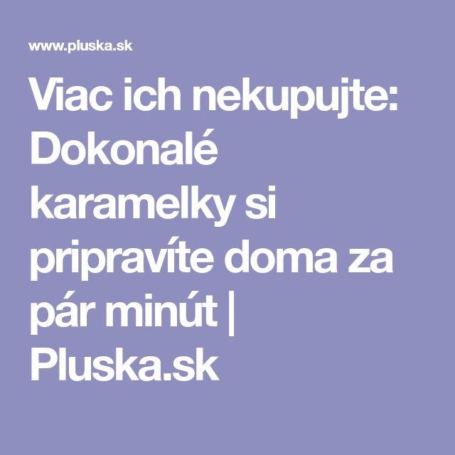 Viac ich nekupujte: Dokonalé karamelky si pripravíte doma za pár minút | Pluska.sk