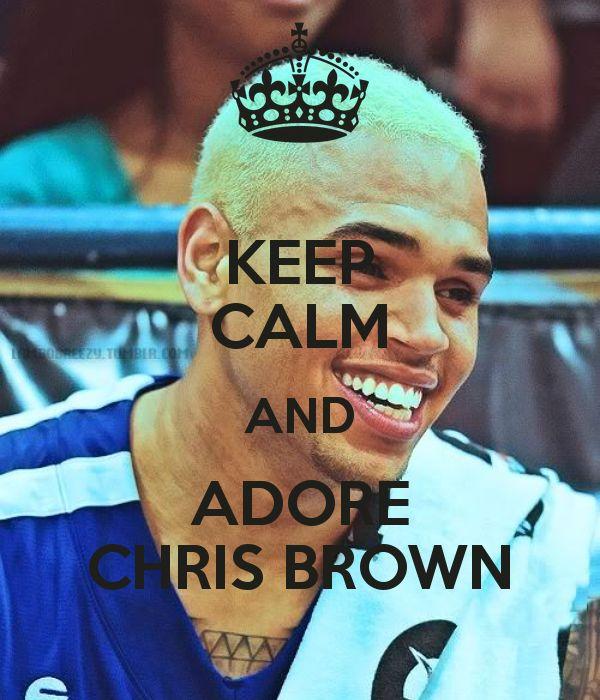 KEEP CALM AND ADORE CHRIS BROWN