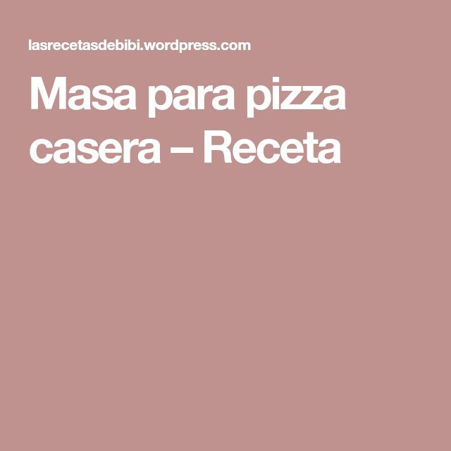 Masa para pizza casera – Receta