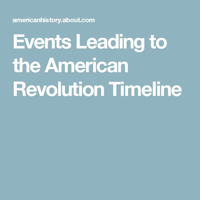 a look at the events that led to the american revolution A timeline of significant events  may 10, 1775 - american forces led by ethan  allen and benedict arnold capture fort ticonderoga in new york the fort.