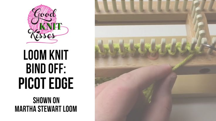 Loom Knit: Picot Edge Bind off or Cast off Martha Stewart Loom