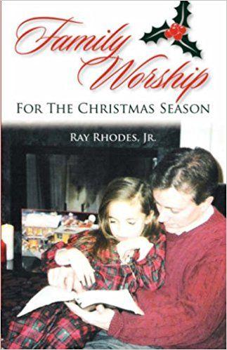 FAMILY WORSHIP FOR THE CHRISTMAS SEASON: Ray Rhodes: 9781599251295: AmazonSmile: Books