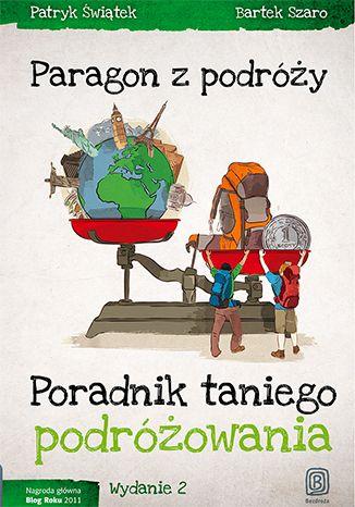 Paragon z podróży. Poradnik taniego podróżowania. Wydanie 2 - Patryk Świątek, Bartek Szaro  #podroze #bezdroza #paragon #taniepodrozowanie