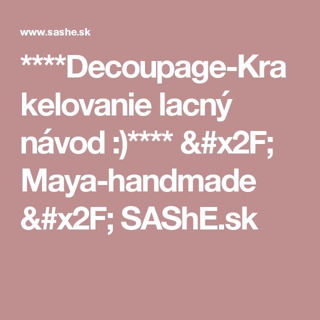 ****Decoupage-Krakelovanie lacný návod :)**** / Maya-handmade / SAShE.sk