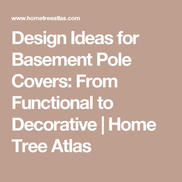 design ideas for basement pole covers from functional to decorative