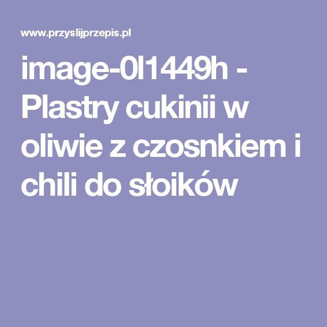 image-0l1449h - Plastry cukinii w oliwie z czosnkiem i chili do słoików