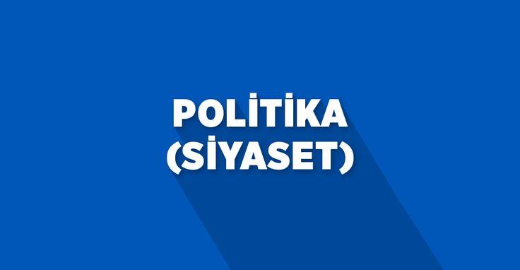 Politika (Siyaset) Nasıl Yapılır? Başkalarıyla Nasıl Siyaset Konuşulmalı?