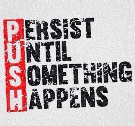 """I normally see PUSH as """"pray until something happens"""" but are we not told in Scripture to pray without ceasing (1 THE 5:17 NRSV); and Jesus' parable about the Persistent Widow (Luke 18:1-8).  So """"Persist Until Something Happens"""" works as well."""