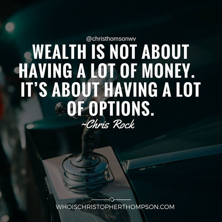 Wealth is not about having a lot of money. It's about having a lot of options.