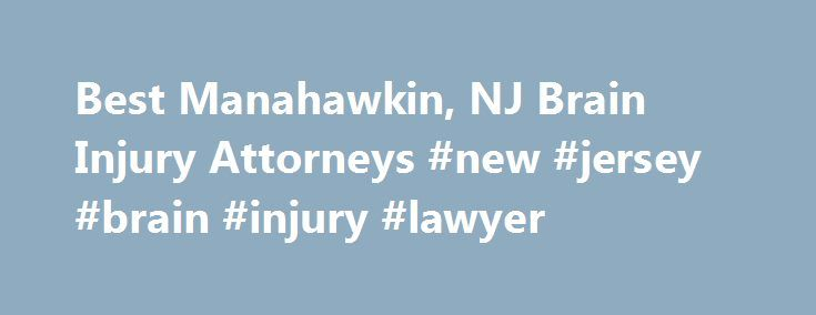 Best Manahawkin, NJ Brain Injury Attorneys #new #jersey #brain #injury #lawyer http://utah.remmont.com/best-manahawkin-nj-brain-injury-attorneys-new-jersey-brain-injury-lawyer/  # Top Rated Brain Injury Lawyers in Manahawkin, NJ Manahawkin, NJ Brain Injury Lawyers Brain Injury Law Were you recently involved an accident that caused injury your skull or brain? After the accident have you experienced symptoms such as persistent headaches, nausea or dizziness, memory loss, vision problems, or…