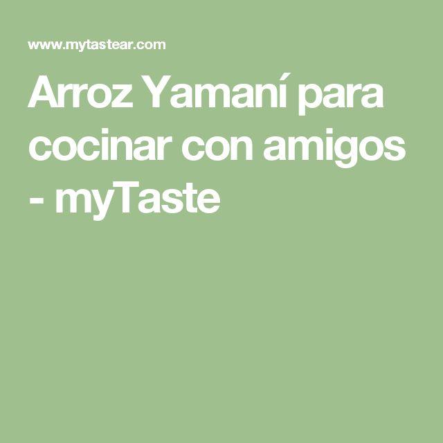 Arroz Yamaní para cocinar con amigos - myTaste